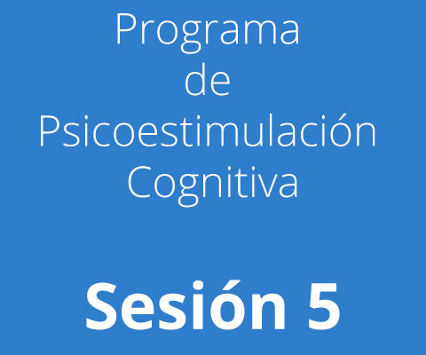 Sesión 5 - Programa de Psicoestimulación Cognitiva