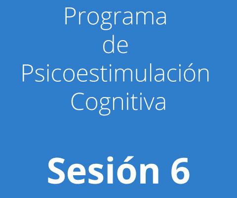 Sesión 6 - Programa de Psicoestimulación Cognitiva